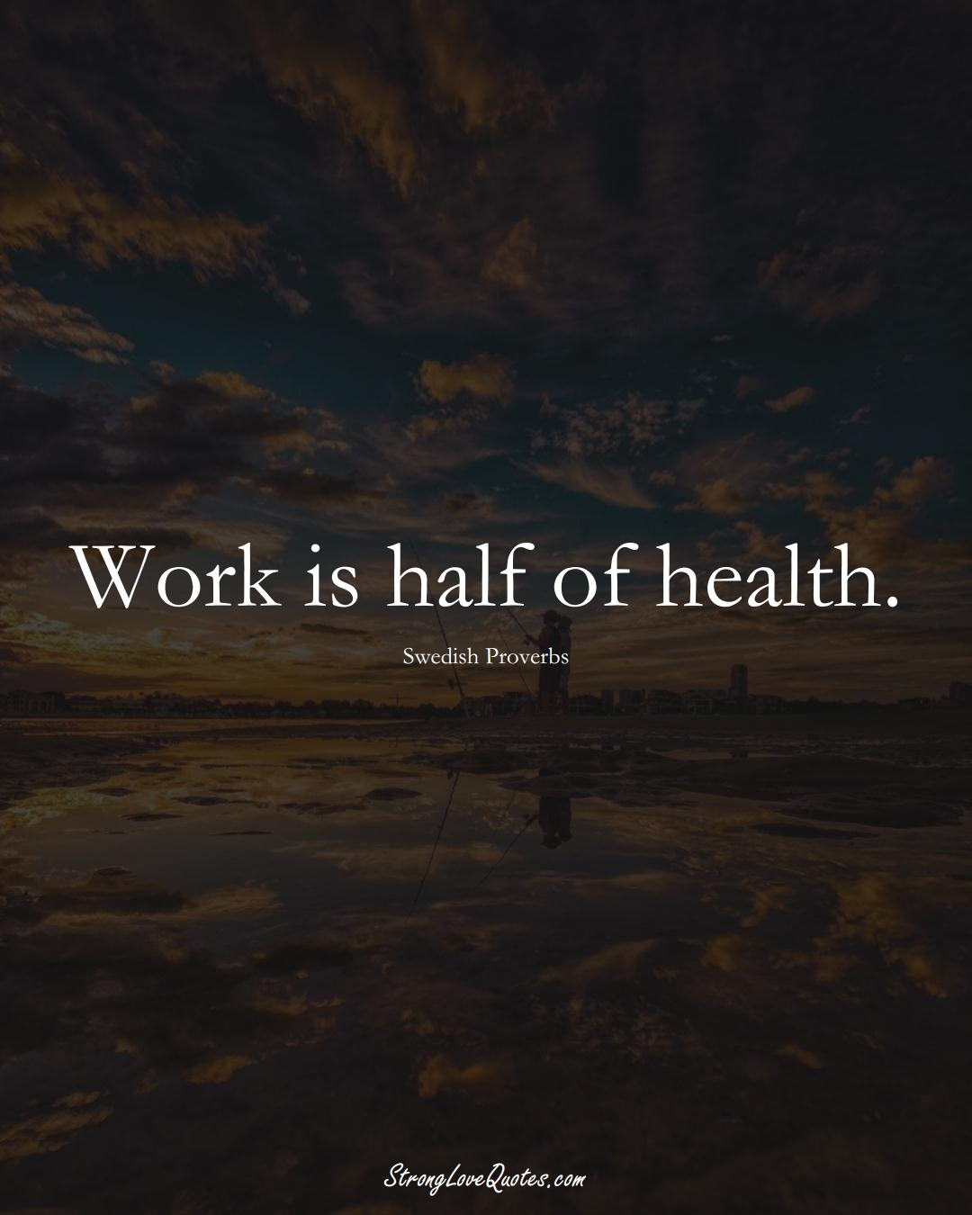 Work is half of health. (Swedish Sayings);  #EuropeanSayings