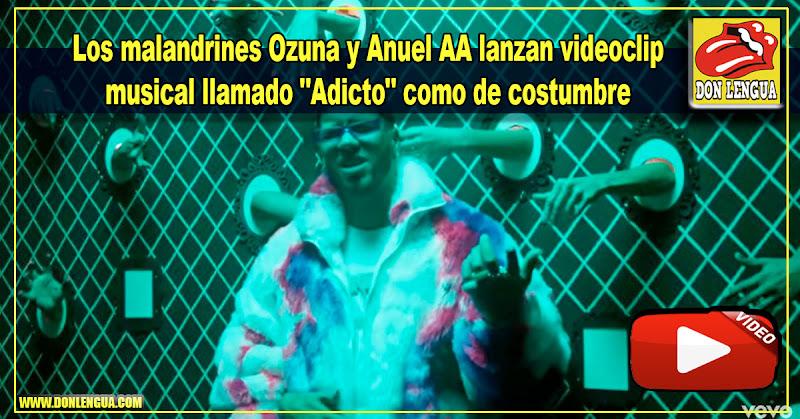 """Los malandrines Ozuna y Anuel AA lanzan videoclip musical llamado """"Adicto"""" como de costumbre"""