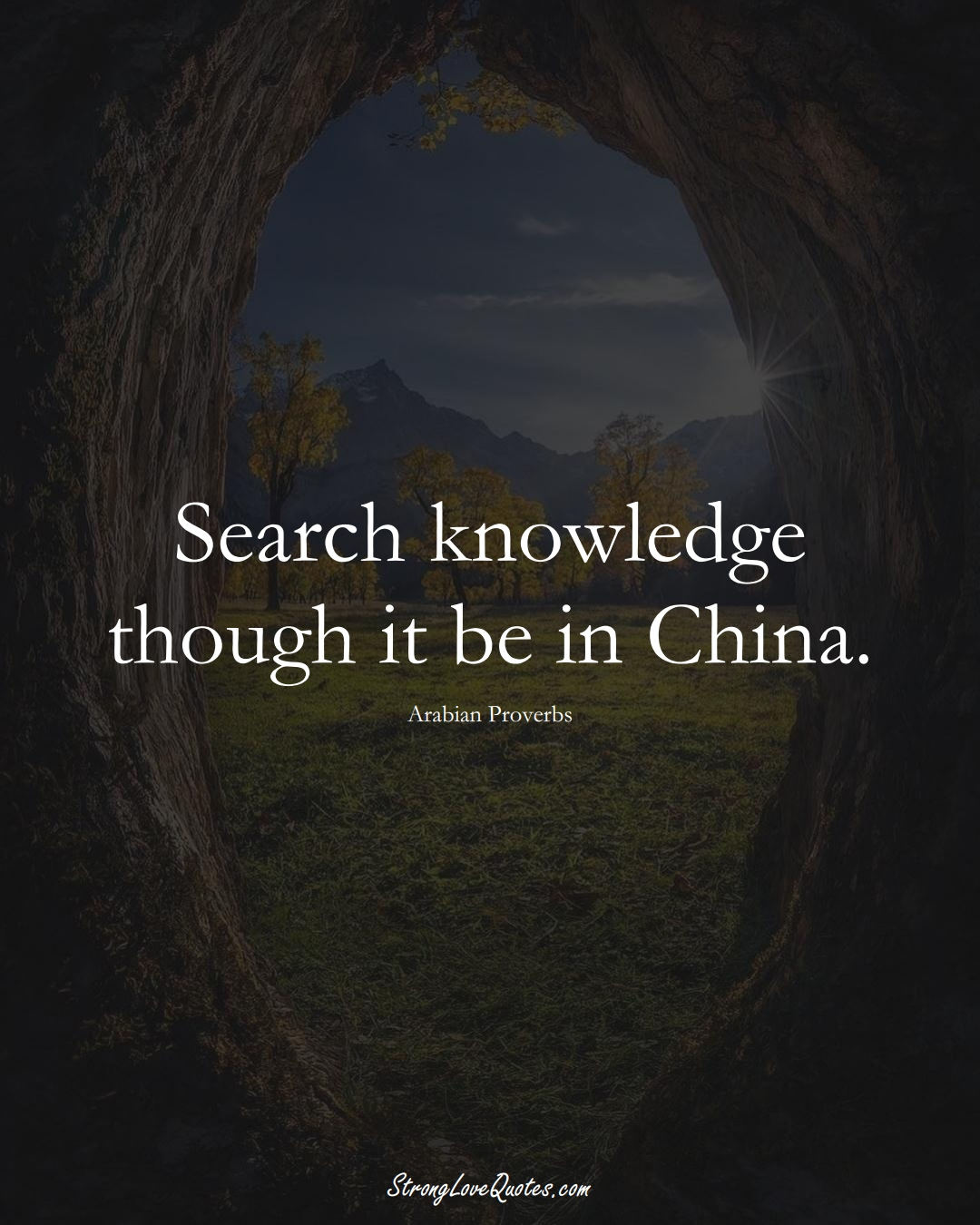 Search knowledge though it be in China. (Arabian Sayings);  #aVarietyofCulturesSayings