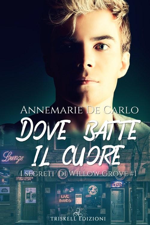 """Libri in uscita: """"Dove batte il cuore"""" (Serie I segreti di Willow Grove #1) di Annemarie De Carlo"""