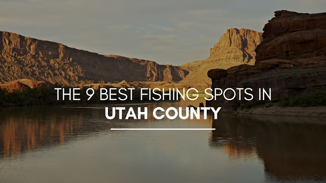 The 9 Best Fishing Spots in Utah County