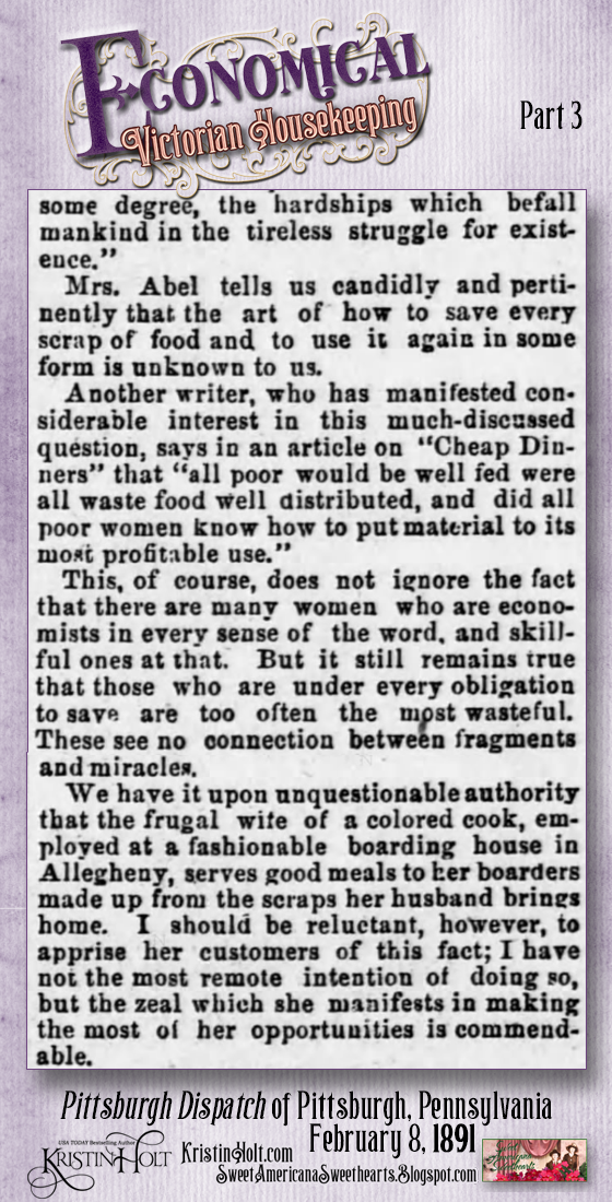 Kristin Holt | Economical Victorian Housekeeping. Economy in Cooking: The Art of Saving Every Scrap and Utilizing It is Known. Part 3 from Pittsburgh Dispatch of Pittsburgh, Pennsylvania. February 8, 1891.