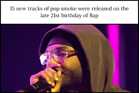 15 new tracks of pop smoke were released on the late 21st birthday of Rap