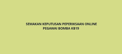 Semakan Keputusan Peperiksaan Pegawai Bomba KB19