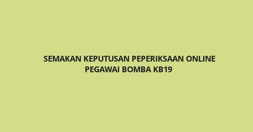 Semakan Keputusan Peperiksaan Pegawai Bomba Kb19 Spa