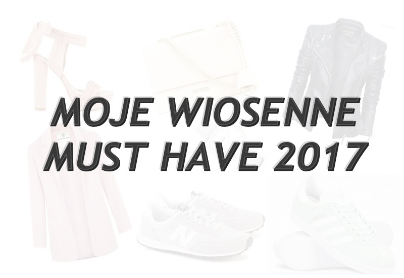 MOJE WIOSENNE MUST HAVE 2017