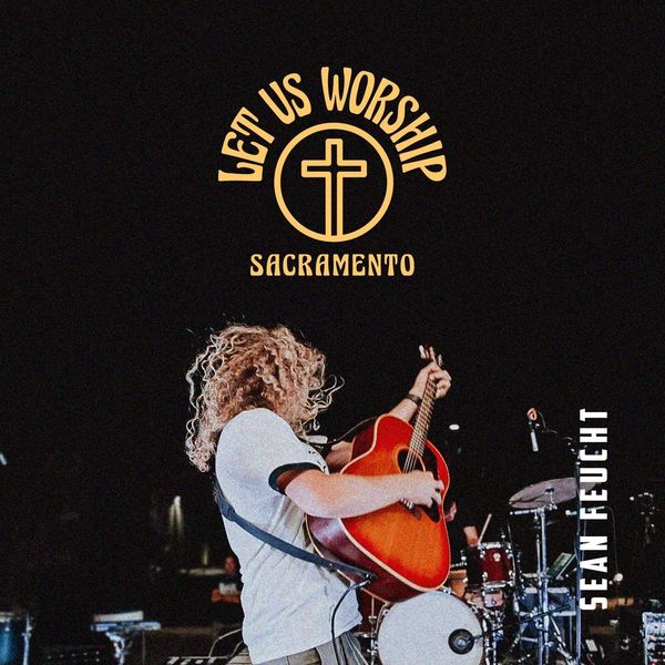 Sean Feucht – Let Us Worship – Sacramento 2020 (Exclusivo WC)