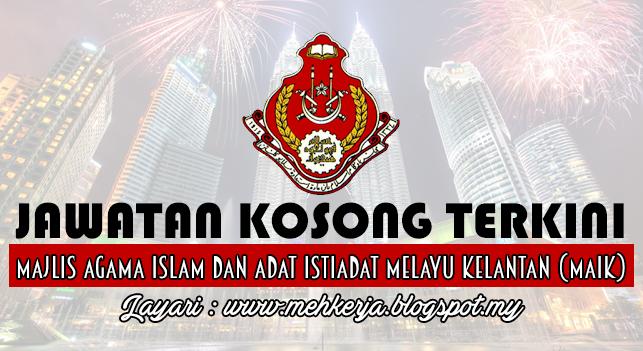 Jawatan Kosong Terkini 2016 di Majlis Agama Islam dan Adat Istiadat Melayu Kelantan (MAIK)