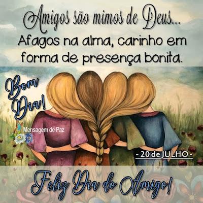 Amigos são mimos de Deus...  Afagos na alma, carinho em  forma de presença bonita.  Feliz Dia do Amigo!  -20 de Julho -   Bom Dia!