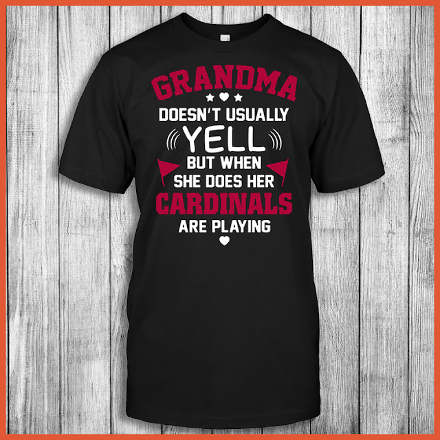 Grandma Doesn't Usually Yell But When She Does Her Cardinals Are Playing Shirt