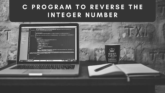 C Program to reverse an integer number