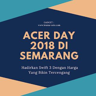 Acer Day 2018 Hadirkan Swift 3 Dengan Harga Yang Bikin Tercengang