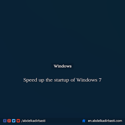 Speed ​​up the startup of Windows 7