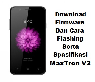 Download firmware serta cara flashing hp maxrton v2 serta spasifik v2