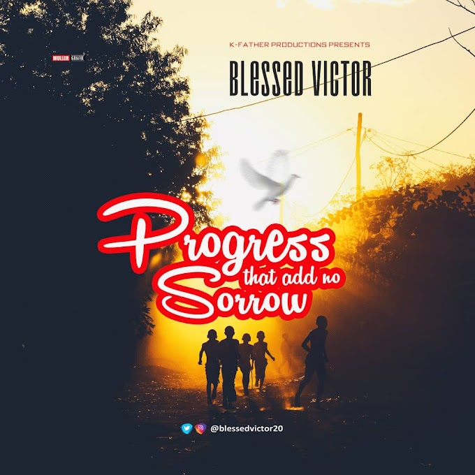 MUSIC: Blessed Victor – Progress That Add No Sorrow | @blessedvictor20