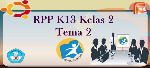RPP K13 Kelas 2 Tema 2 Super Lengkap