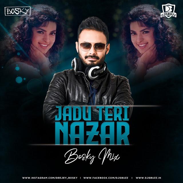 Jadu Teri Nazar – Bosky Mix