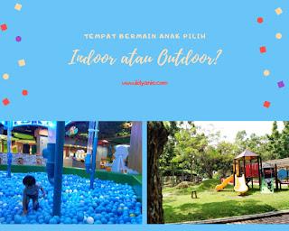 tempat bermain anak pilih indoor atau outdoor