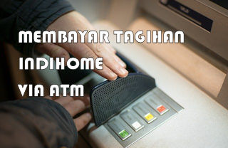 Cara Membayar Tagihan Indihome Melalui ATM Bank BRI, Bank Mandiri, Bank BCA, dan Bank BNI