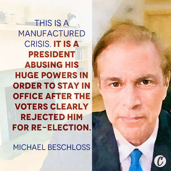 This is a manufactured crisis. It is a president abusing his huge powers in order to stay in office after the voters clearly rejected him for re-election. — Michael Beschloss, the presidential historian and author of Presidents of War