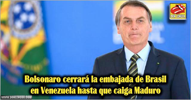 Bolsonaro cerrará la embajada de Brasil en Venezuela hasta que caiga Maduro