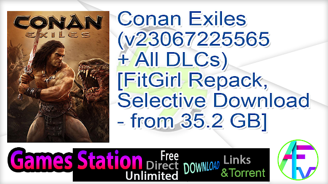 Conan Exiles (v23067225565 + All DLCs) [FitGirl Repack, Selective Download – from 35.2 GB]