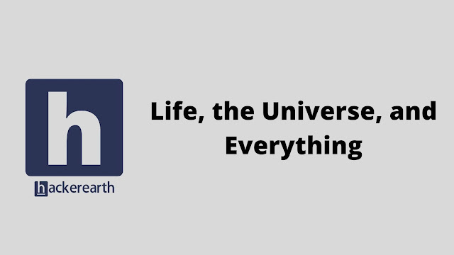 hackerEarth Life, the Universe, and Everything problem solution
