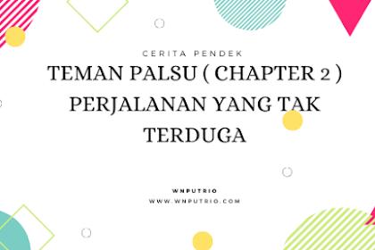Teman Palsu ( Chapter 2 ) Perjalanan yang Tak Terduga
