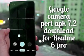 Google camera port 7.2 apk download for Realme 6 pro