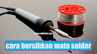 cara membersihkan mata solder yang hitam