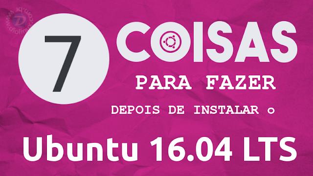 7 Coisas para fazer depois de instalar o Ubuntu 16.04 LTS Xenial Xerus
