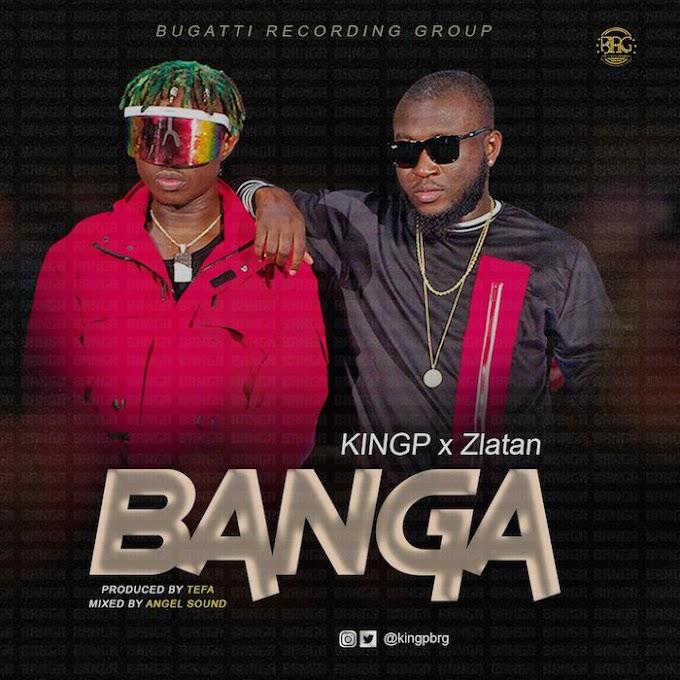 Download mp3:KingP Ft Zlatan: Banga