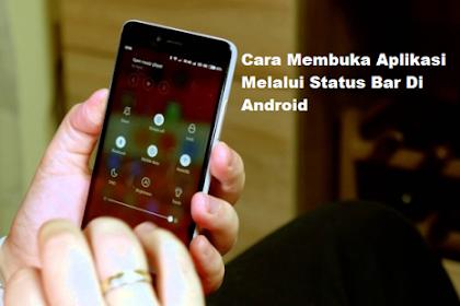 Cara Membuka Aplikasi Melalui Status Bar Di Android