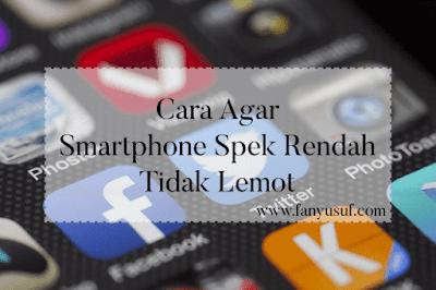 cara agar smartphone spek rendah tidak lemot
