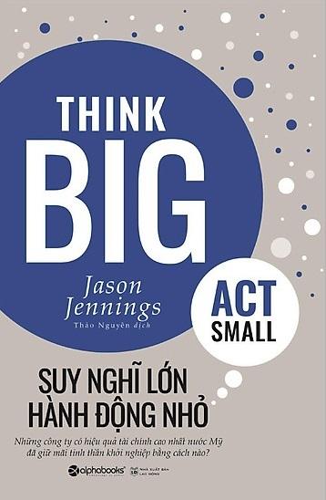 Suy nghĩ lớn, hành động nhỏ (Think big, act small)