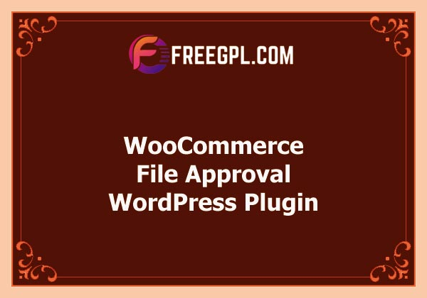 WooCommerce File Approval WordPress Plugin Nulled Download Free
