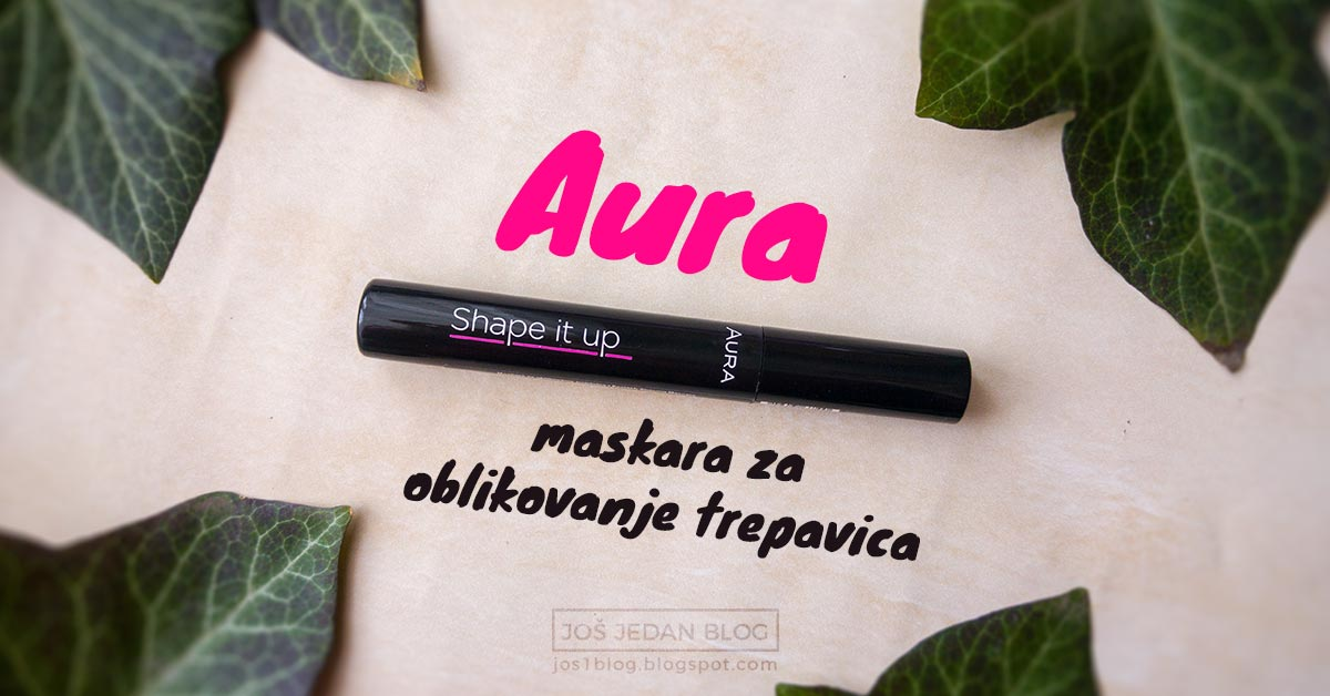 Aura Shape It Up maskara za oblikovanje trepavica - recenzija i utisci, blog
