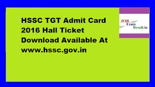 HSSC TGT Admit Card 2016 Hall Ticket Download Available At www.hssc.gov.in