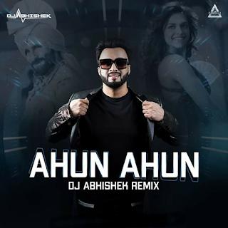 AHUN AHUN - REMIX - DJ ABHISHEK REMIX ,dj abhishek , www.djwaala.in,djwala