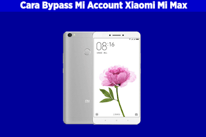 Cara Bypass Mi Cloud / Mi Account Xiaomi Mi Max (This Device is Locked)