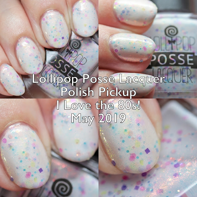 Lollipop Posse Lacquer Polish Pickup I Love the 80s! May 2019