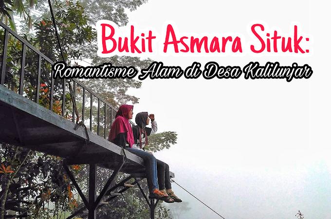 Bukit Asmara Situk; Romantisme Alam di Desa Kalilunjar