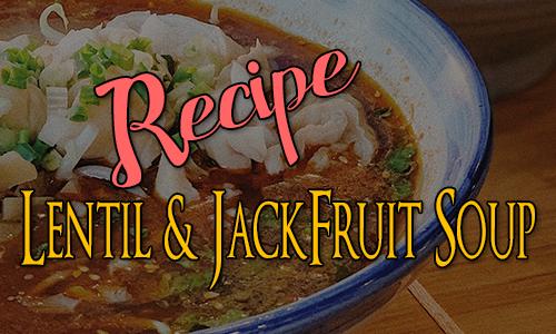 Recipe: Lentil & Jackfruit Soup