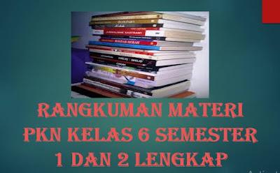 Rangkuman Materi PKn Kelas 6 Semester 1 dan 2 lengkap