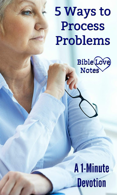 This 1-minute devotion shares 5 Ways to Process Problems (each with Scripture Reference). #BibleLoveNotes #Bible #Devotions