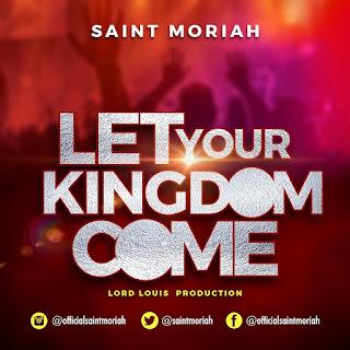 Let Your Kingdom Come by Saint Moriah