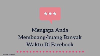 Mengapa Anda Membuang-buang Banyak Waktu di Facebook
