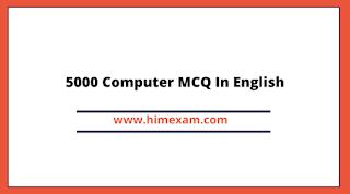 5000 Computer MCQ In English