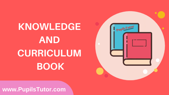 Knowledge And Curriculum Book in English Medium Free Download PDF for B.Ed 1st And 2nd Year / All Semesters And All Courses - www.PupilsTutor.Com