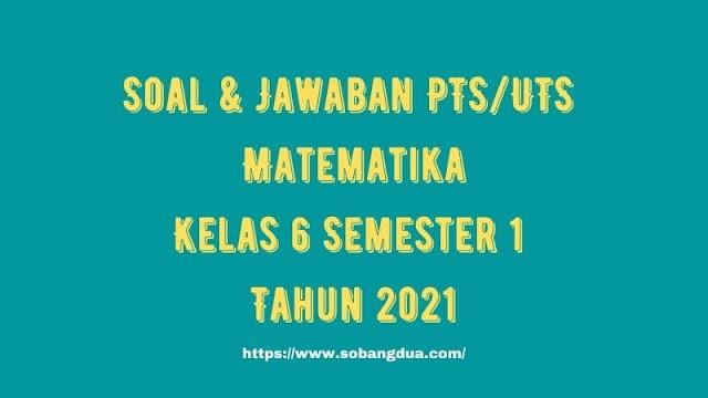 Soal & Jawaban PTS/UTS Matematika Kelas 6 Semester 1 Tahun 2021